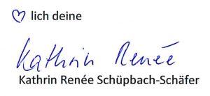 Herzlichst deine Kathrin Renée Schüpbach Schäfer